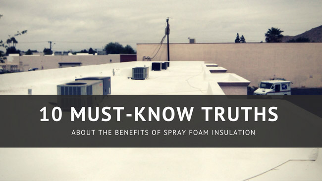 10 must know truths about the benefits of spray foam insulation