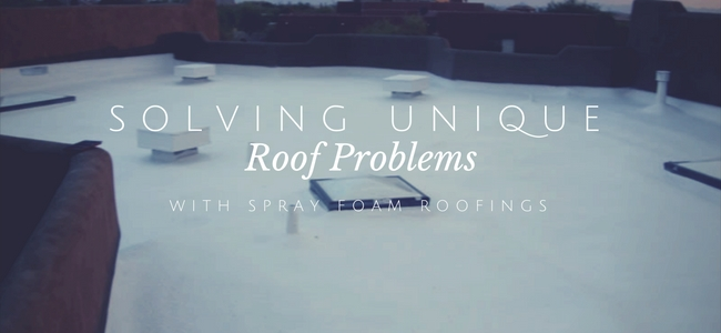 SOLVING UNIQUE ROOF PROBLEMS WITH SPRAY FOAM ROOFING