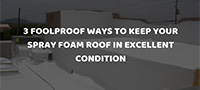 3 Foolproof ways to keep your spray foam roof in excellent condition