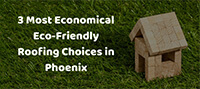 3 Most Eco-Friendly Roofing Choices in Phoenix