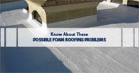 Know About These Possible Foam Roofing Problems