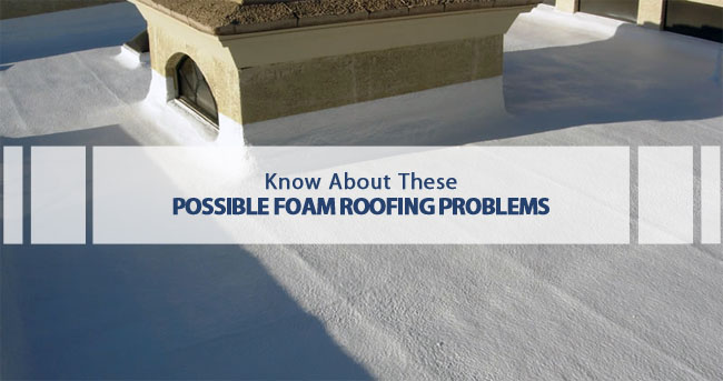 Know About These Possible Foam Roofing Problems 1st