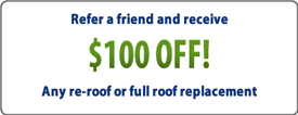 Refer a friend and receive $100 off any re-roof or full roof replacement.