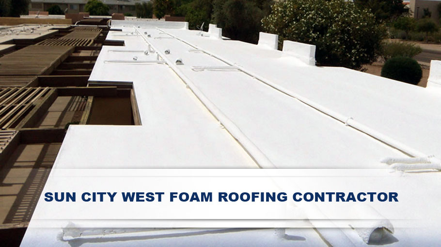 Team of Expert Sun City West Foam Roofing Contractors